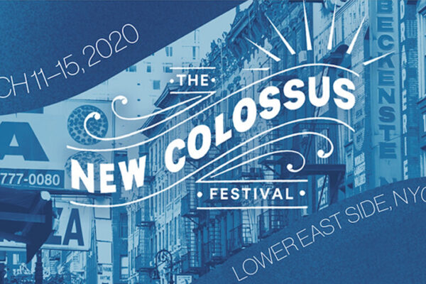 AN INCLUSIVE GUIDE TO THE 2ND ANNUAL NEW COLOSSUS FESTIVAL