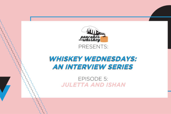 WHISKEY WEDNESDAYS: INTERVIEW WITH JULETTA AND ISHAN